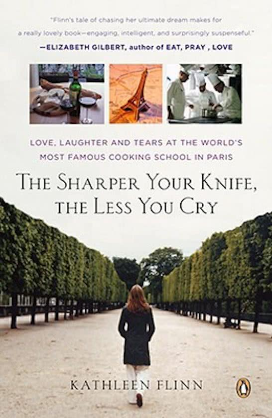 The Sharper the knife the less your cry Kathleen Flinn culinaire roman